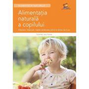 Alimentatia naturala a copilului - Alaptare, intarcare, retete sanatoase