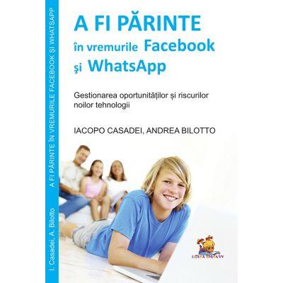 A fi parinte in vremurile Facebook si WhatsApp - gestionarea oportunitatilor si riscurilor noilor tehnologii