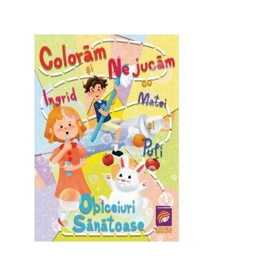 Coloram si ne jucam cu Ingrid, Matei si Pufi (volumul 1). Obiceiuri sanatoase